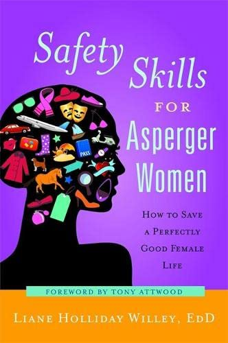 Safety Skills for Asperger Women: How to Save a Perfectly Good Female Life von Jessica Kingsley Pub