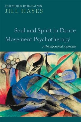 Soul and Spirit in Dance Movement Psychotherapy: A Transpersonal Approach von Jessica Kingsley Pub