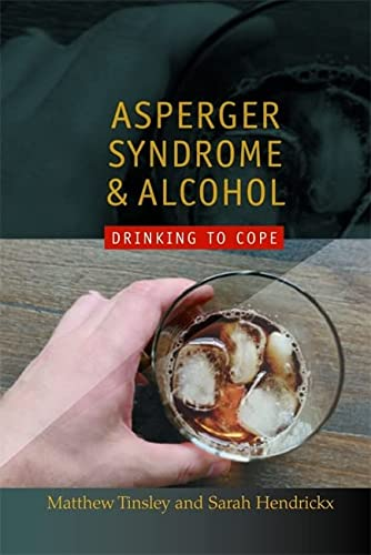 Asperger Syndrome and Alcohol: Drinking to Cope? von Jessica Kingsley Publishers Ltd