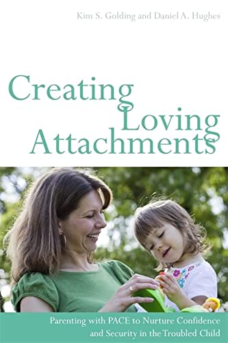 Creating Loving Attachments: Parenting with PACE to Nurture Confidence and Security in the Troubled Child von Jessica Kingsley Publishers Ltd