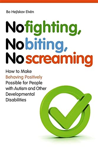 No Fighting, No Biting, No Screaming: How to Make Behaving Positively Possible for People with Autism and Other Developmental Disabilities von Jessica Kingsley Publishers Ltd