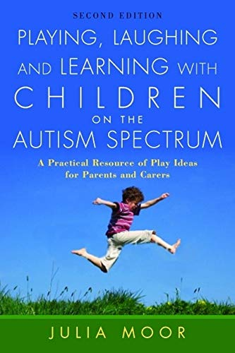 Playing, Laughing and Learning with Children on the Autism Spectrum, Second Edition: A Practical Resource of Play Ideas for Parents and Carers von Jessica Kingsley Publishers Ltd