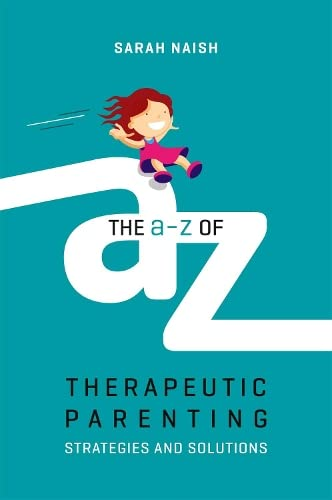 The A-Z of Therapeutic Parenting (Therapeutic Parenting Books) von Jessica Kingsley Publishers