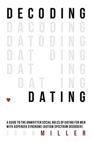 Decoding Dating: A Guide to the Unwritten Social Rules of Dating for Men With Asperger Syndrome (Autism Spectrum Disorder) von Jessica Kingsley Publishers