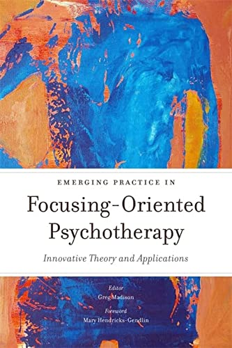 Emerging Practice in Focusing-Oriented Psychotherapy: Innovative Theory and Applications (Advances in Focusing-Oriented Psychotherapy) von Jessica Kingsley Publishers