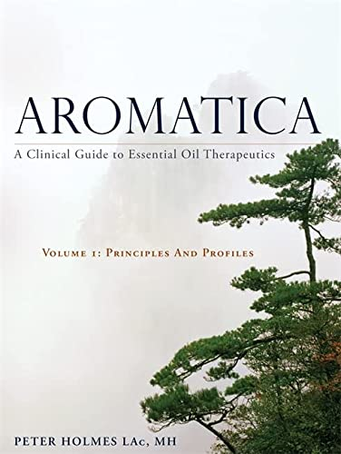 Holmes, P: Aromatica Volume 1: A Clinical Guide to Essential Oil Therapeutics. Principles and Profiles von Singing Dragon