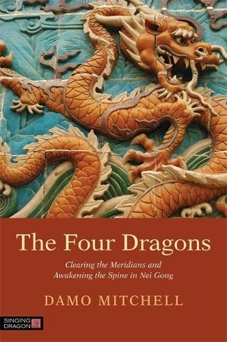 The Four Dragons: Clearing the Meridians and Awakening the Spine in Nei Gong (Daoist Nei Gong) von Singing Dragon