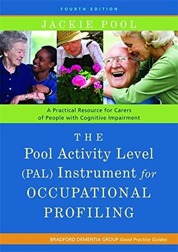 The Pool Activity Level (PAL) Instrument for Occupational Profiling: A Practical Resouce for Carers of People with Cognitive Impaiment (Bradford Dementia Group Good Practice Guides) von Jessica Kingsley Publishers
