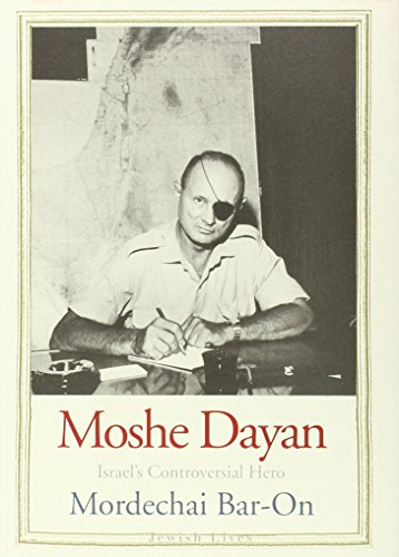 MOSHE DAYAN: Israel's Controversial Hero (Jewish Lives) von Yale University Press