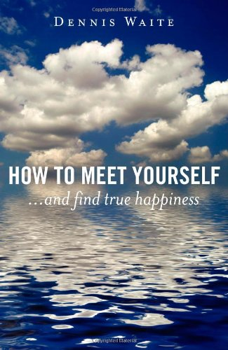 How to Meet Yourself: And Find True Happiness von John Hunt Publishing