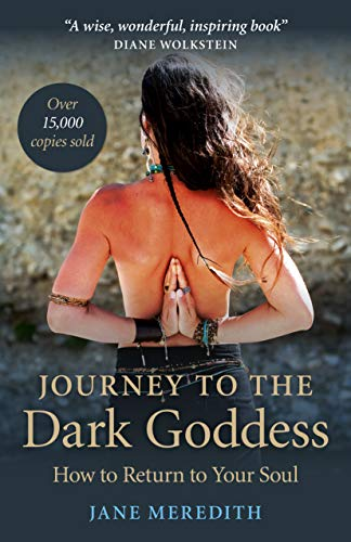 Journey to the Dark Goddess: How to Return to Your Soul von John Hunt Publishing