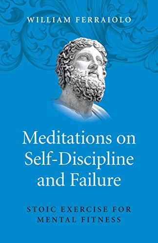 Meditations on Self-Discipline and Failure: Stoic Exercise for Mental Fitness von John Hunt Publishing