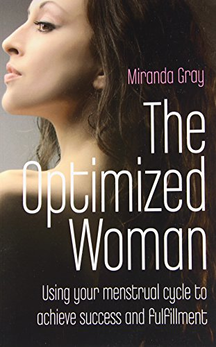The Optimized Woman: Using Your Menstrual Cycle to Achieve Success and Fulfillment: If You Want to Get Ahead, Get a Cycle von John Hunt Publishing