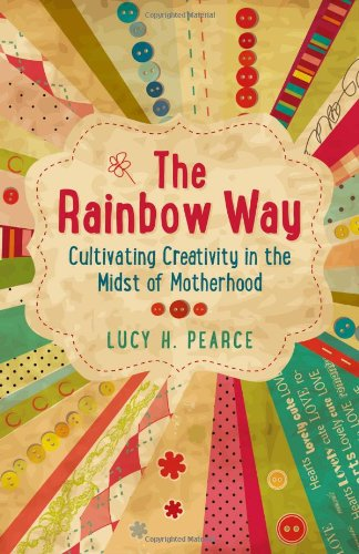 The Rainbow Way: Cultivating Creativity in the Midst of Motherhood von John Hunt Publishing