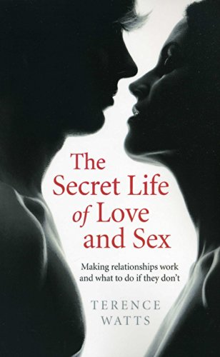The Secret Life of Love and Sex: Making Relationships Work and What to Do If They Don't von John Hunt Publishing