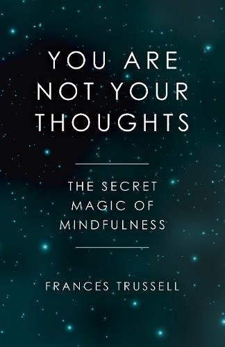 You Are Not Your Thoughts: The Secret Magic of Mindfulness von John Hunt Publishing