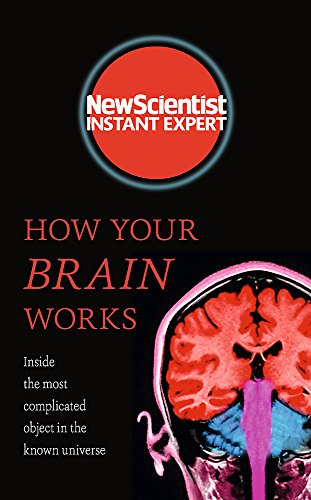 How Your Brain Works: Inside the most complicated object in the known universe (New Scientist Instant Expert) von Hodder And Stoughton Ltd.