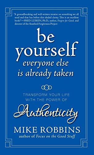 Be Yourself, Everyone Else is Already Taken: Transform Your Life with the Power of Authenticity: The Power of Authenticity to Transform Your Life and Relationships von John Wiley and Sons Ltd