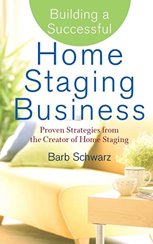 Building a Successful Home Staging Business: Proven Strategies from the Creator of Home Staging von Wiley