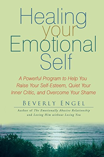 Healing Your Emotional Self: A Powerful Program to Help You Raise Your Self-esteem, Quiet Your Inner Critic, and Overcome Your Shame von Jossey-Bass