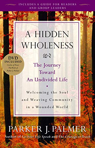 A Hidden Wholeness: The Journey Toward an Undivided Life von John Wiley and Sons Ltd