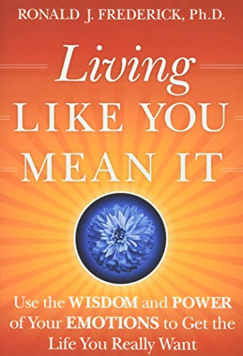 Living Like You Mean It: Use the Wisdom and Power of Your Emotions to Get the Life You Really Want von John Wiley and Sons Ltd