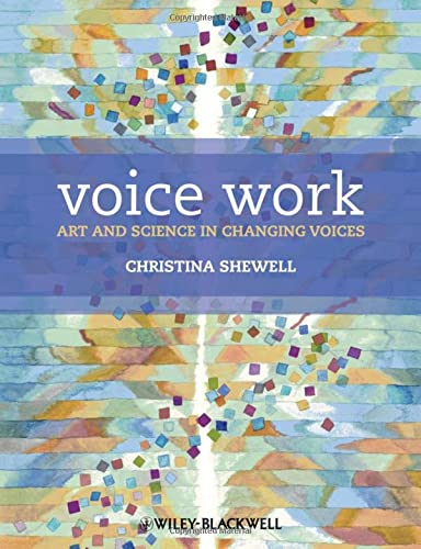 Voice Work: Art and Science in Changing Voices: The Art and Science of Changing Voices von John Wiley and Sons Ltd