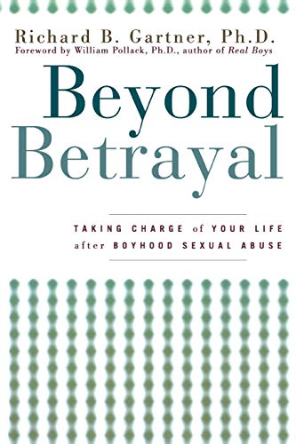 Beyond Betrayal: Taking Charge of Your Life After Boyhood Sexual Abuse von JOHN WILEY & SONS INC