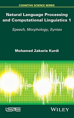 Natural Language Processing and Computational Linguistics: Speech, Morphology and Syntax (Cognitive Science) von JOHN WILEY & SONS INC