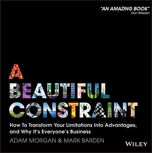 A Beautiful Constraint: How To Transform Your Limitations Into Advantages, and Why It's Everyone's Business von Wiley