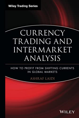 Currency Trading and Intermarket Analysis: How to Profit from the Shifting Currents in Global Markets (Wiley Trading Series) von Wiley