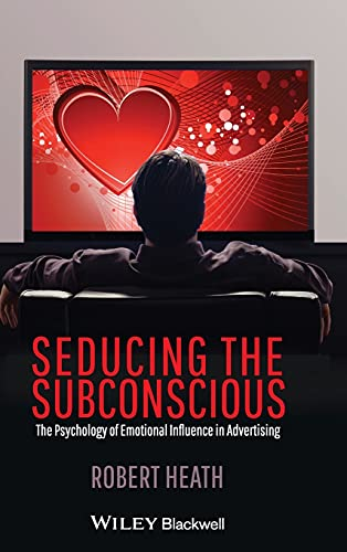 Seducing the Subconscious: The Psychology of Emotional Influence in Advertising von Wiley-Blackwell