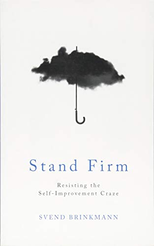 Stand Firm: Resisting the Self-Improvement Craze von Polity