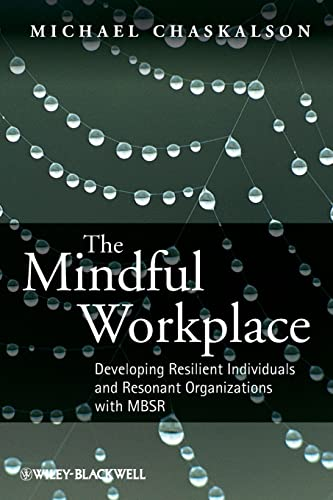 The Mindful Workplace: Developing Resilient Individuals and Resonant Organizations with MBSR von Wiley-Blackwell
