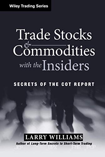 Trade Stocks and Commodities with the Insiders: Secrets of the COT Report (Wiley Trading Series) von Wiley