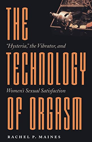 "The Technology of Orgasm: ""Hysteria,"" the Vibrator, and Women's Sexual Satisfaction (Johns Hopkins Studies in the History of Technology) von Johns Hopkins University Press"