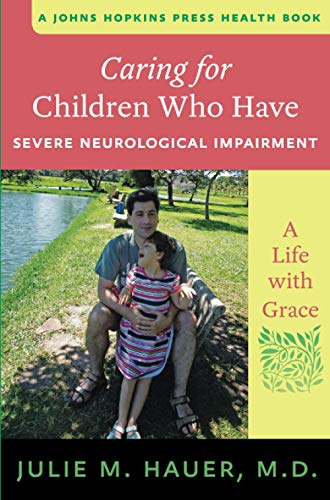 Caring for Children Who Have Severe Neurological Impairment - A Life with Grace (Johns Hopkins Press Health Book) von Johns Hopkins University Press