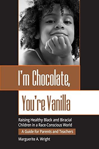 I'm Chocolate, You're Vanilla: Raising Healthy Black and Biracial Children in a Race-Conscious World von John Wiley & Sons Inc