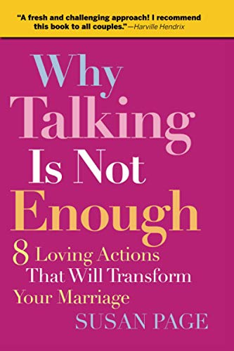 Why Talking Is Not Enough: 8 Loving Actions That Will Transform Your Marriage: Eight Loving Actions That Will Transform Your Marriage von John Wiley & Sons