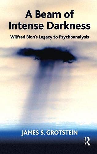 A Beam of Intense Darkness: Wilfred Bion's Legacy to Psychoanalysis von Taylor & Francis Ltd