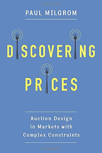 Discovering Prices: Auction Design in Markets with Complex Constraints (Kenneth J. Arrow Lectures) von Columbia University Press