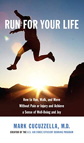 Run for Your Life: How to Run, Walk, and Move Without Pain or Injury and Achieve a Sense of Well-Being and Joy von Knopf