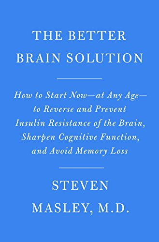 The Better Brain Solution: How to Start Now--at Any Age--to Reverse and Prevent Insulin Resistance of the  Brain, Sharpen Cognitive Function, and Avoid Memory Loss von Knopf