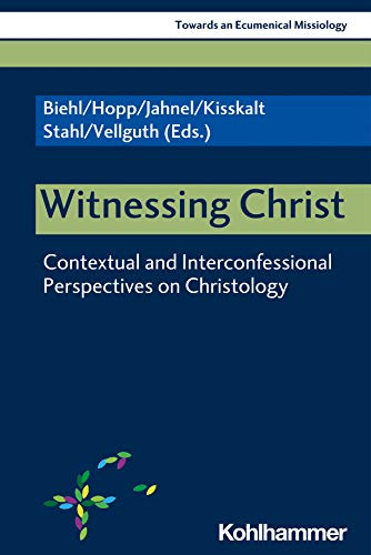 Witnessing Christ: Contextual and Interconfessional Perspectives on Christology (Towards an Ecumenical Missiology) von Kohlhammer W.