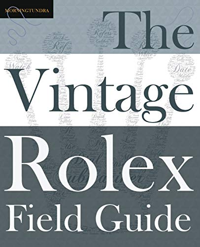 The Vintage Rolex Field Guide: A survival manual for the adventure that is vintage Rolex (Field Guides, Band 1) von LIGHTNING SOURCE INC