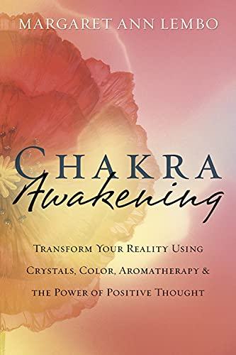 Chakra Awakening: Transform Your Reality Using Crystals, Color, Aromatherapy & the Power of Positive Thought von Llewellyn Publications