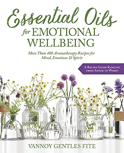 Essential Oils for Emotional Wellbeing: More Than 400 Aromatherapy Recipes for Mind, Emotions & Spirit von Llewellyn Publications