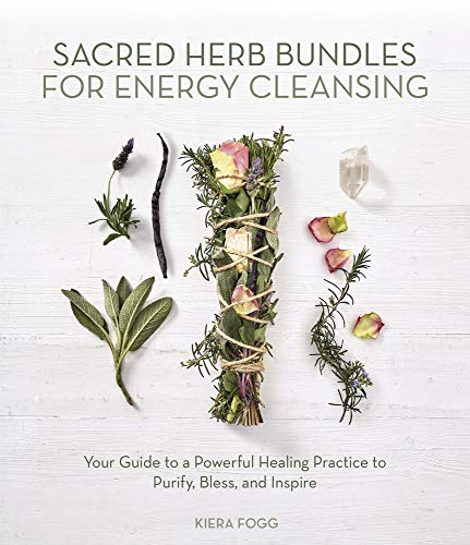 Sacred Herb Bundles for Energy Cleansing: Your Guide to a Powerful Healing Practice to Purify, Bless and Inspire von Llewellyn Publications