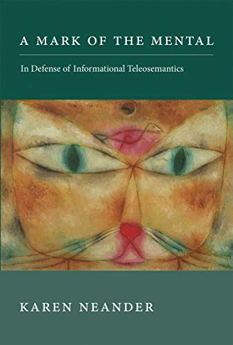 A Mark of the Mental: In Defense of Informational Teleosemantics (Life and Mind: Philosophical Issues in Biology and Psychology) von MIT Press Ltd