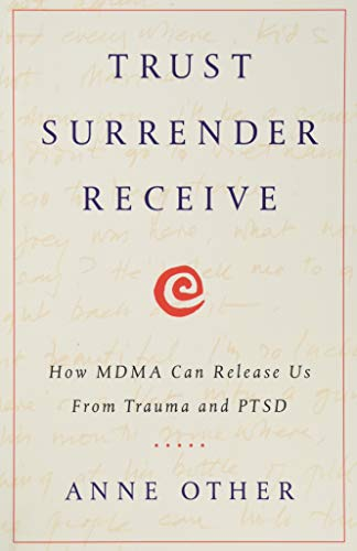 Trust Surrender Receive: How MDMA Can Release Us From Trauma and PTSD von Lioncrest Publishing
